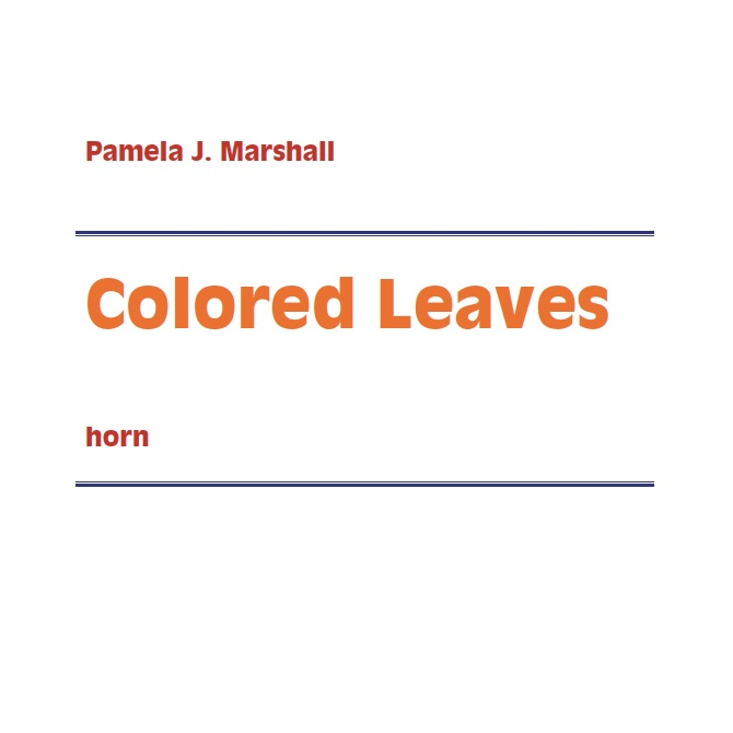 Cover for Colored Leaves, contemporary solo for horn alone by Pamela J. Marshall